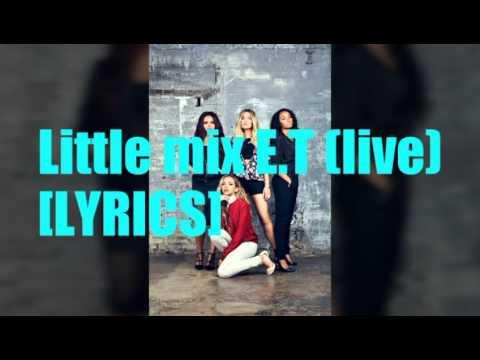 Little mix - E.T. [LYRICS] (live)