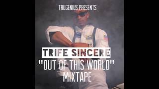"Trife Sincere - ""Out of this World"" Mixtape"