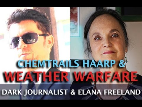 DARK JOURNALIST - CHEMTRAILS HAARP SPACE FENCE & WEATHER WARFARE - ELANA FREELAND