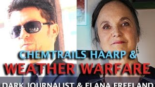 DARK JOURNALIST - CHEMTRAILS HAARP SPACE FENCE & WEATHER WARFARE - ELANA FREELAND