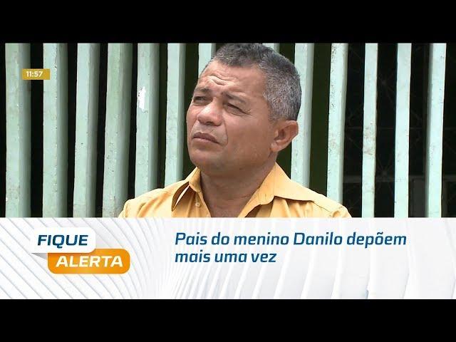 Pais do menino Danilo depõem mais uma vez sobre circunstâncias da morte