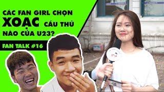 FAN TALK #16: Các fan girl chọn xoạc cầu thủ nào của U23?