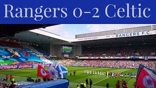 Rangers 0-2 Celtic | Match Atmosphere & Reaction - What Went Wrong For Rangers?