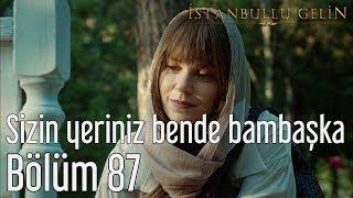 İstanbullu Gelin 87. Bölüm (Final) - Sizin Yeriniz Bende Bambaşka