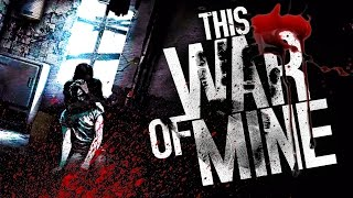 WAR NEVER CHANGES | This War of Mine