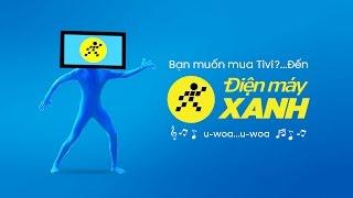 Bạn muốn mua Tivi? Đến Điện máy XANH!!!