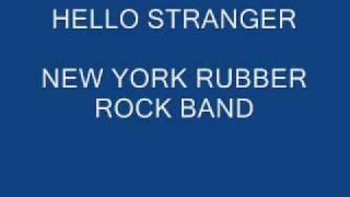 NEW YORK RUBBER ROCK BAND - HELLO STRANGER