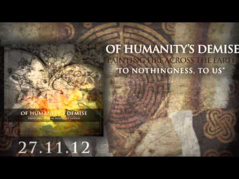 Of Humanitys Demise  To Nothingness, To Us NEW SONG 2012