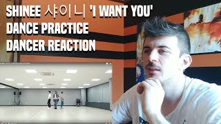 SHINee 샤이니 'I Want You' Dance Practice | DANCER REACTION