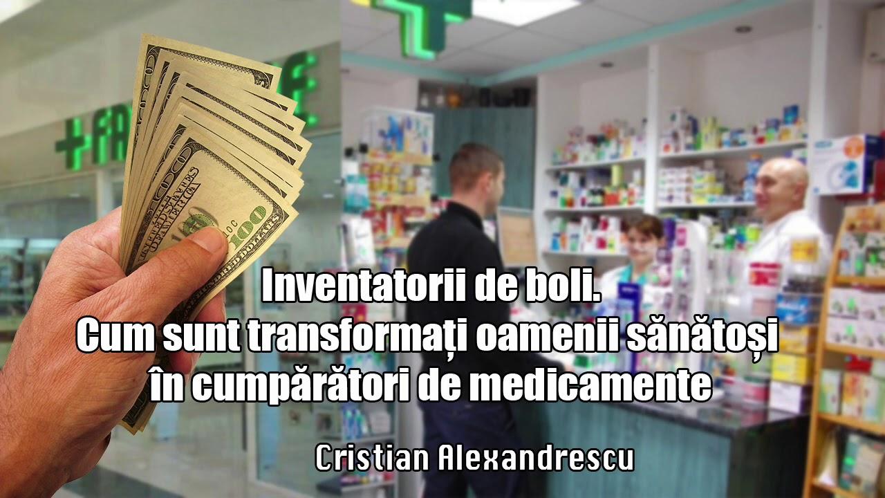 Inventatorii De Boli  -  Cum Sunt Transformati Oamenii Sanatosi In Cumparatori De Medicamente