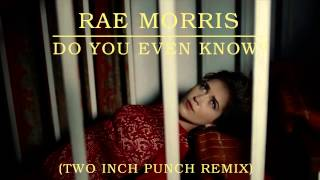 Rae Morris - Do You Even Know? [Two Inch Punch Remix]