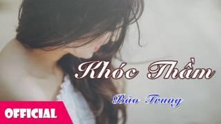 Khóc Thầm - Bảo Trung [Official Audio]