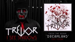"TREVOR - ""I See Shadows"" (feat. Chris Clancy)"