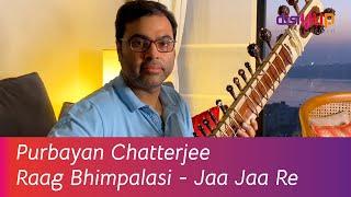 Purbayan Chatterjee - Raag Bhimpalasi - Jaa Jaa Re