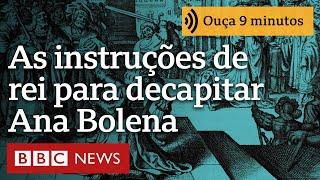 As instruções implacáveis deixadas por Henrique 8º para a decapitação de Ana Bolena | Ouça 9 minutos
