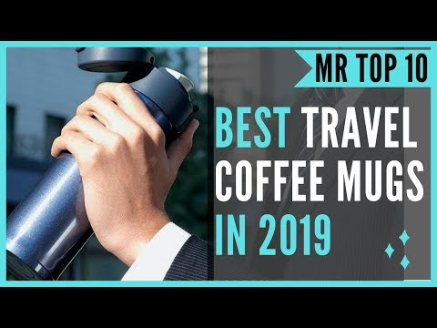Best Coffee Travel Mugs In 2019 – Top 10 Travel Coffee Mugs Available On Amazon