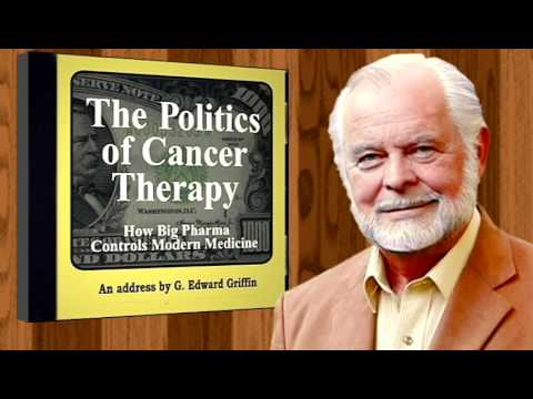 The Politics of Cancer Therapy – A Lecture by G. Edward Griffin