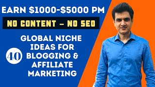 40 Niche Ideas For Blogging & Affiliate Marketing - Earn Up To $5000  No Seo - No Content