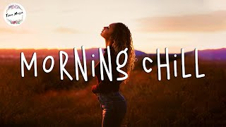 Morning vibes chill mix - English songs chill vibes music playlist