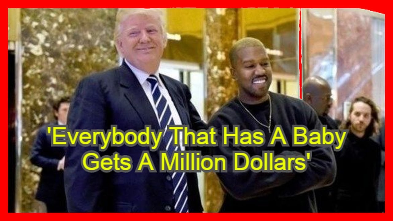 'Everybody that has a baby gets a million dollars,' Kanye West says ...