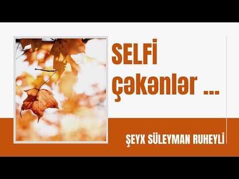 Şeyx Süleyman Ruheyli - SELFİ çəkənlər ...