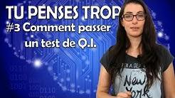 Comment passer un test de Q.I. - La chronique #3