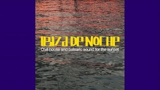 Ibiza De Noche - Chill House and Balearic Sounds for the Sunset NON STOP H.Q.