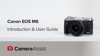 Canon EOS M6 Tutorial – Introduction & User Guide