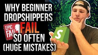 Why Beginner Dropshippers Fail So Much (HUGE Mistakes)