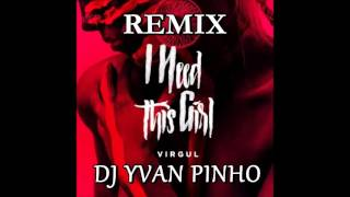 Virgul - I Need This Girl  (DJ Yvan Pinho Remix) REGGAETON