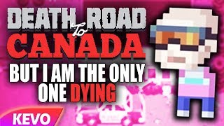 death-road-to-canada-but-i-am-the-only-one-dying