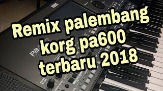 Gambar cover Remix palembang korg pa600 terbaru 2018 kenceng abis di jamin bikin kepala geleng geleng trus