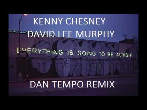 KENNY CHESNEY   EVERYTHING'S GOING TO BE ALRIGHT   DAN TEMPO REMIX
