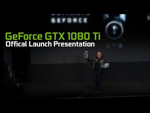 GeForce GTX 1080 Ti - Official Launch Presentation from Jen-Hsun Huang