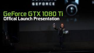 GeForce GTX 1080 Ti - Official Launch Presentation from Jen-Hsun Huang