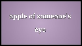 Apple of someone's eye Meaning
