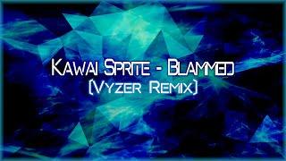 Kawai Sprite - Blammed (Vyzer Remix)