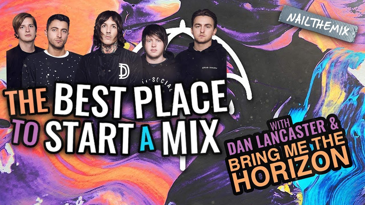 Dan Lancaster + Bring Me The Horizon: Start by mixing the drums   Nail The  Mix