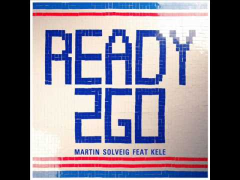 Ready 2 Go - Martin Solveig ft. Kele