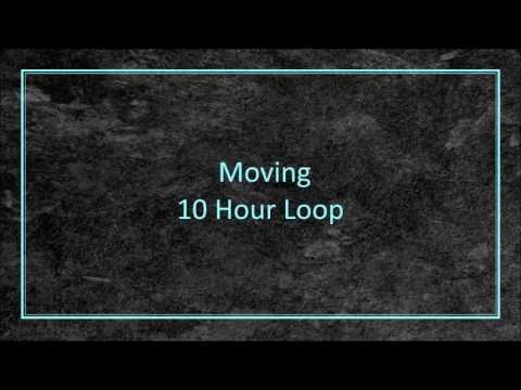Moving - 10 Hour Loop