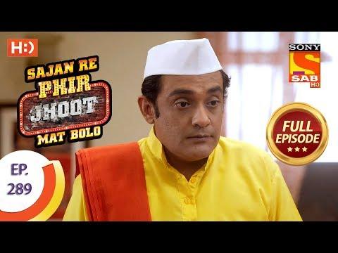 Sajan Re Phir Jhoot Mat Bolo – Ep 289 – Full Episode – 5th July, 2018