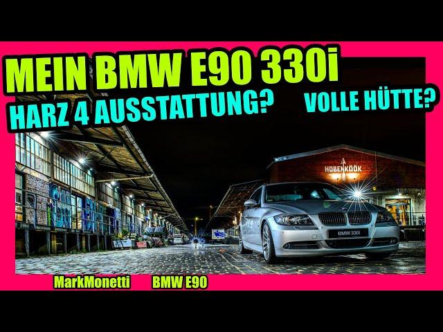 Mein E90 330i | HARZ 4 Ausstattung oder volle Hütte? | MarkMonetti