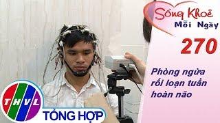 THVL | Phòng ngừa rối loạn tuần hoàn não | Sống khỏe mỗi ngày - Kỳ 270