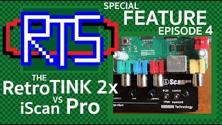 Double Up! RetroTINK 2X vs. iScan Pro - Special Features, Episode 4