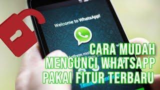 Cara Mudah Mengunci WhatsApp Menggunakan Fitur Terbaru