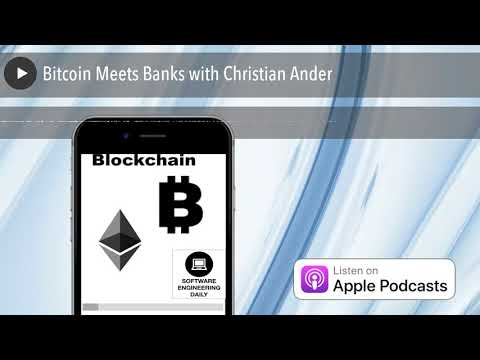 Bitcoin Meets Banks with Christian Ander