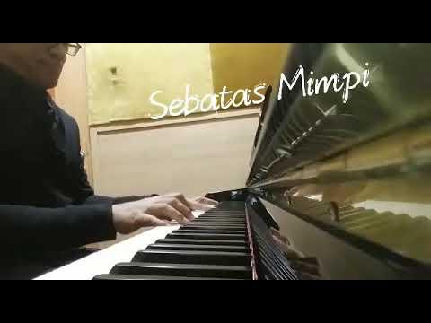 Sebatas Mimpi (cipt. Yovie Widianto), piano covered: Agung Rahmanto