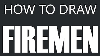 How To Draw A Fireman - Firefighter Drawing (Firefighters)