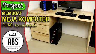 Membuat Meja Komputer Minimalis Dari Kayu Jati Belanda