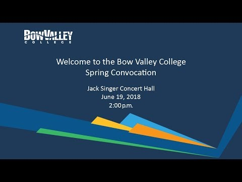 Bow Valley College Spring Convocation 2018 - Ceremony 1
